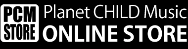 Planet CHILD Music ONLINE STORE